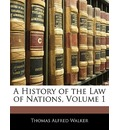 A History of the Law of Nations, Volume 1 - Thomas Alfred Walker