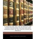 A Treatise on the Law of Patents for Useful Inventions - George Ticknor Curtis