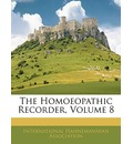The Homoeopathic Recorder, Volume 8 - Hahnemannian Association International Hahnemannian Association