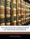 The Acts of the Parliament of Western Australia - Australia Western Australia