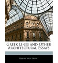 Greek Lines and Other Architectural Essays - Henry Van Brunt