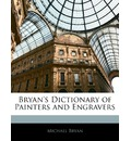 Bryan's Dictionary of Painters and Engravers - Professor Michael Bryan