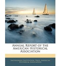 Annual Report of the American Historical Association - Smithsonian Institution Press