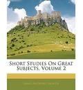 Short Studies on Great Subjects, Volume 2 - James Anthony Froude