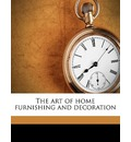 The Art of Home Furnishing and Decoration - Frank Alvah Parsons