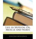 Life in Motion; Or, Muscle and Nerve - John Gray McKendrick