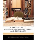 Chemistry in Its Applications to Agriculture and Physiology - Justus Liebig