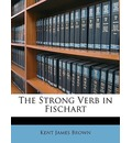 The Strong Verb in Fischart - Kent James Brown