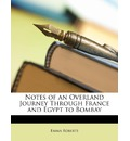 Notes of an Overland Journey Through France and Egypt to Bombay - Emma Roberts