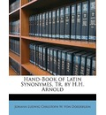 Hand-Book of Latin Synonymes, Tr. by H.H. Arnold - Johann Ludwig Christoph Von Doederlein