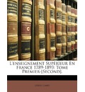 L'Enseignement Superieur En France 1789-1893 - Louis Liard
