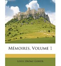 Mmoires, Volume 1 - Louis Jerome Gohier