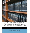 The Complete Poetical Works of Oliver Wendell Holmes - Jr.  Oliver Wendell Holmes