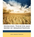 Medicines, Their Use and Mode of Administration - John Moore Neligan