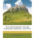 The Development of the European Nations, 1870-1914 - John Holland Rose