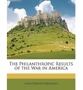 The Philanthropic Results of the War in America - Linus Pierpont Brockett