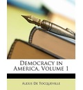 Democracy in America, Volume 1 - Professor Alexis de Tocqueville