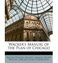 Wacker's Manual of the Plan of Chicago - Walter Dwight Moody