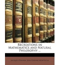 Recreations in Mathematics and Natural Philosophy ... - Jacques Ozanam