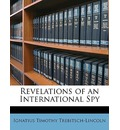Revelations of an International Spy - Ignatius Timothy Trebitsch-Lincoln