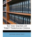 To the Snows of Tibet Through China - Antwerp Edgar Pratt