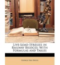 Live-Load Stresses in Railway Bridges - George Erle Beggs