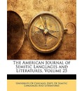 The American Journal of Semitic Languages and Literatures, Volume 25 - Of Chicago Dept of Semitic University of Chicago Dept of Semitic