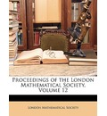 Proceedings of the London Mathematical Society, Volume 12 - Mathematical Society London Mathematical Society