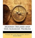 Modern Ireland and Her Agrarian Problem - Thomas William Rolleston