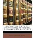 Abstracts of the Papers Communicated to the Royal Society of London, Volume 6 - Great Britain Royal Historical Society