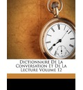 Dictionnaire de La Conversation Et de La Lecture Volume 12 - Anonymous