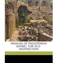 Manual of Palestinean Arabic, for Self-Instruction - Hans Henry Spoer
