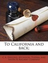 To California and Back; - C A Higgins