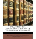 Bulletin of the Philosophical Society of Washington, Volumes 4-7 - Society Of Washington (Was Philosophical Society of Washington (Was