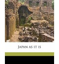 Japan as It Is - Japan Imperial Japanese Commission to T