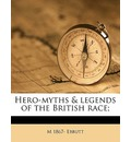 Hero-Myths & Legends of the British Race;