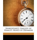Shakespeare's Tragedy of Hamlet, Prince of Denmark - William Shakespeare