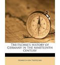 Treitschke's History of Germany in the Nineteenth Century Volume 4 - Heinrich Von Treitschke