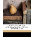Bulletin - Societe Mathematique de France Volume 48-49 - Societe Mathematique De France