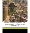 Collection Complette Des Oeuvres de J.J. Rousseau Volume 4 - Jean Jacques Rousseau