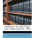 Manual of Military Law - Britain War Office Great Britain War Office