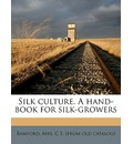 Silk Culture. a Hand-Book for Silk-Growers - C E Bamford