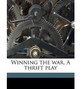 Winning the War. a Thrift Play - Willowdean Chatterton