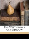 The West from a Car-Window - Richard Harding Davis