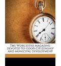 The Worcester Magazine; Devoted to Good Citizenship and Municipal Development - Worcester Massachusetts Board of Trade