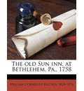 The Old Sun Inn, at Bethlehem, Pa., 1758 - William Cornelius Reichel