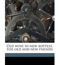 Old Wine in New Bottles. for Old and New Friends - Brinton Webb Woodward