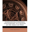Genealogical Gleanings, Contributory to a History of the Family of Penn - J Henry 1846-1914 Lea