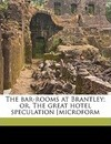 The Bar-Rooms at Brantley; Or, the Great Hotel Speculation [Microform - T S Arthur