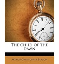 The Child of the Dawn - Arthur Christopher Benson